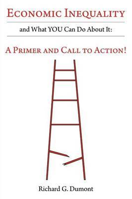 Economic Inequality and What You Can Do about It: A Primer and Call to Action!