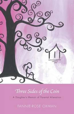 Three Sides of the Coin - A Daughter's Memoir of Parental Alienation