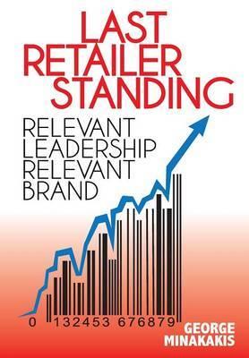 Last Retailer Standing: Relevant Leadership Relevant Brand