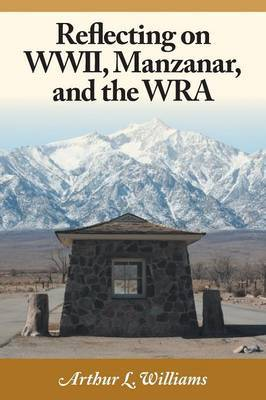Reflecting on WWII, Manzanar, and the Wra