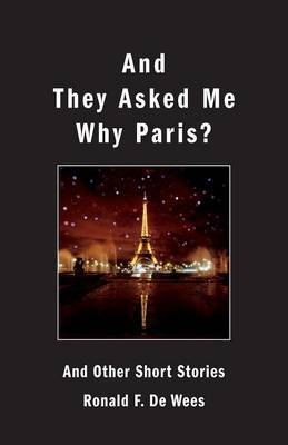 And They Asked Me Why Paris? and Other Short Stories