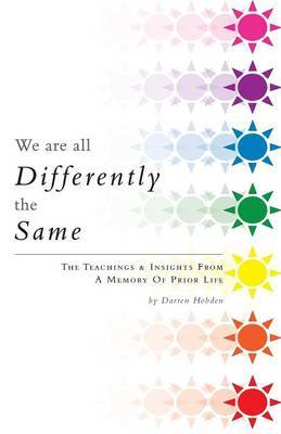 We Are All Differently the Same: The Teachings & Insights from a Memory of Prior Life