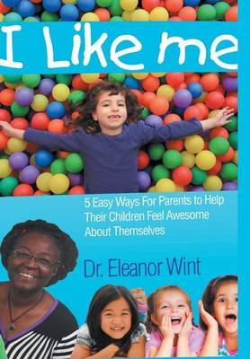 I Like Me - 5 Easy Ways for Parents to Help Their Children Feel Awesome about Themselves