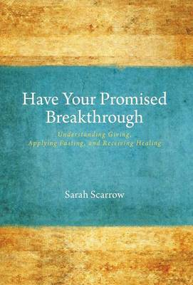Have Your Promised Breakthrough - Understanding Giving, Applying Fasting, and Receiving Healing