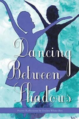 Dancing Between Shadows - Poetry Reflections