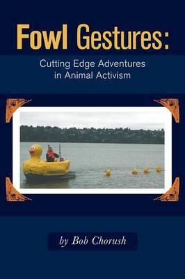 Fowl Gestures - Cutting Edge Adventures in Animal Activism