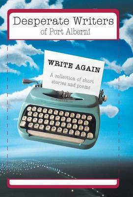 Desperate Writers of Port Alberni Write Again - A Collection of Short Stories and Poems