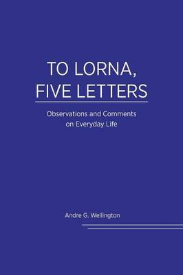 To Lorna, Five Letters - Observations and Comments on Everyday Life