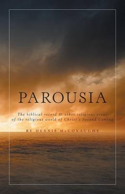 Parousia - The Biblical Record & Other Religious Views of the Religious World of Christ's Second Coming