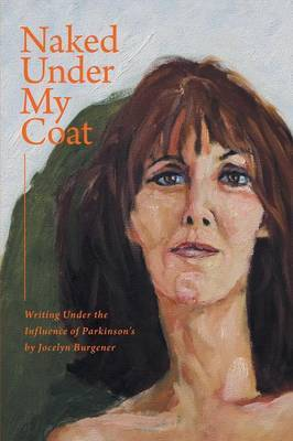 Naked Under My Coat - Writing Under the Influence of Parkinson's
