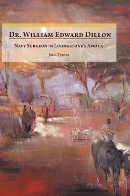 Dr. William Edward Dillon, Navy Surgeon in Livingstone's Africa