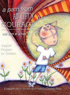 A Path from Anxiety to Courage - One Step at a Time