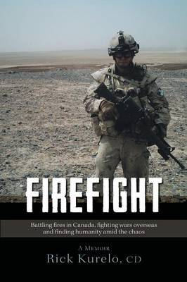 Firefight - Battling Fires in Canada, Fighting Wars Overseas and Finding Humanity Amid the Chaos