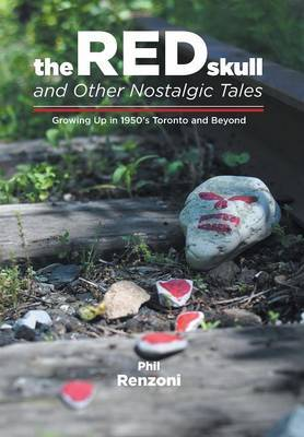 The Red Skull and Other Nostalgic Tales - Growing Up in 1950's Toronto and Beyond