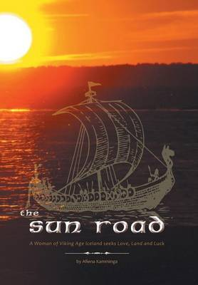 The Sun Road - A Woman of Viking Age Iceland Seeks Love, Land and Luck