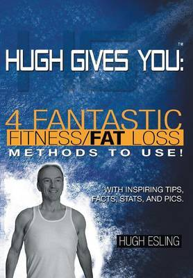 Hugh Gives You (TM) 4 Fantastic Fitness/Fat Loss Methods to Use!