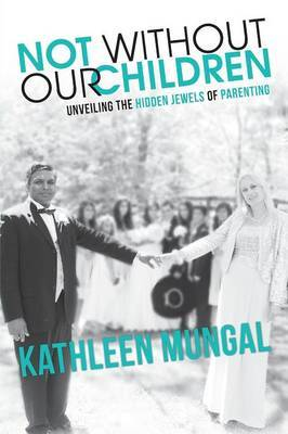 Not Without Our Children - Unveiling the Hidden Jewels of Parenting