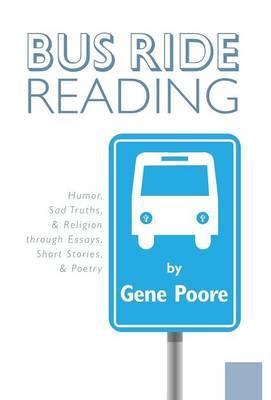Bus Ride Reading - Humor, Sad Truths, & Religion Through Essays, Short Stories, & Poetry