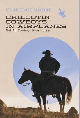Chilcotin Cowboys in Airplanes - Not All Cowboys Ride Horses