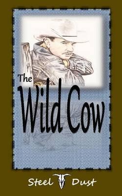 The Wild Cow: A Western Saga