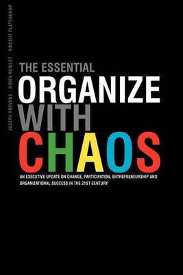 The Essential Organize with Chaos: An Executive Update on Change, Participation, Entrepreneurship and Organizational Success in the 21st Century