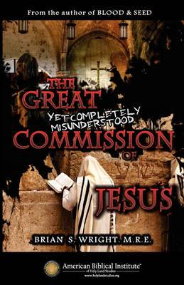 The Great Yet Completely Misunderstood Commission of Jesus: The Original Hebrew Understanding of Discipleship