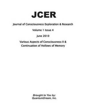 Journal of Consciousness Exploration & Research Volume 1 Issue 4  : Various Aspects of Consciousness II & Continuation of Hollows of Memory