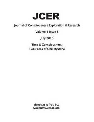 Journal of Consciousness Exploration & Research Volume 1 Issue 5  : Time & Consciousness: Two Faces of One Mystery?