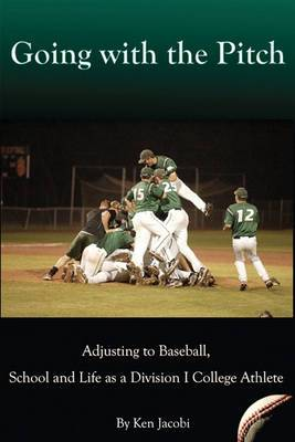 Going with the Pitch: Adjusting to Baseball, School and Life as a Division I College Athlete (Second Edition)