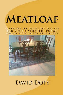 Meatloaf: (An Eclectic Recipe for Your Cathartic Purge, or My Psychoses Revealed)