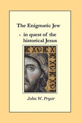 The Enigmatic Jew: In Quest of the Historical Jesus