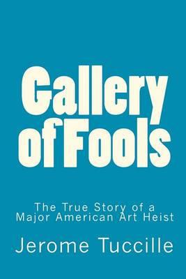 Gallery of Fools: The True Story of a Major American Art Heist
