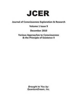 Journal of Consciousness Exploration & Research Volume 1 Issue 9  : Various Approaches to Consciousness & the Principle of Existence II