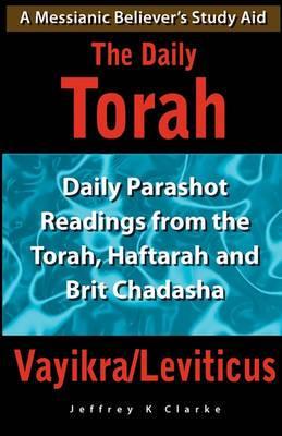 The Daily Torah - Vayikra/Leviticus: Daily Parashot Readings from the Torah, Haftarah and Brit Chadasha