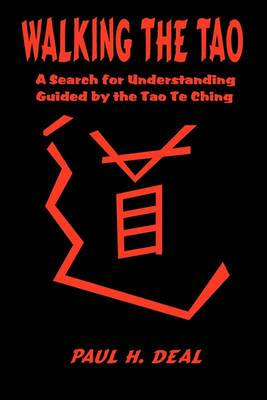 Walking the Tao: A Search for Understanding Guided by the Tao Te Ching