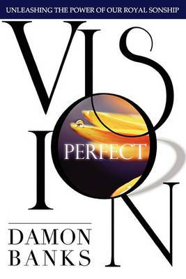 Perfect Vision: Unleashing the Power of Your Royal Sonship