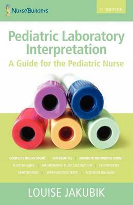 Pediatric Laboratory Interpretation: A Guide for the Pediatric Nurse
