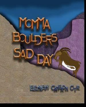 Momma Boulders Sad Day