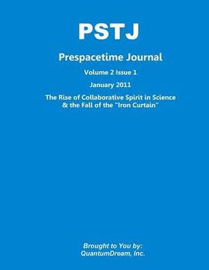 Prespacetime Journal Volume 2 Issue 1: The Rise of Collaborative Spirit in Science & the Fall of the Iron Curtain