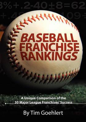 Baseball Franchise Rankings: A Unique Comparison of the 30 Major League Franchises' Success