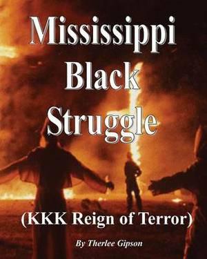 Mississippi's Black Struggle (KKK Rein of Terror): (Where the Blues Began)