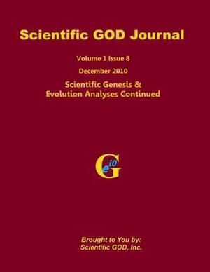 Scientific God Journal Volume 1 Issue 8: Scientific Genesis & Evolution Analyses Continued