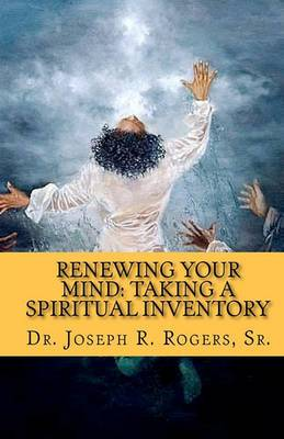 Renewing Your Mind: Taking a Spiritual Inventory: Transforming for Spiritual Engagement