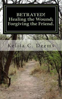 Betrayed! Healing the Wound; Forgiving the Friend.