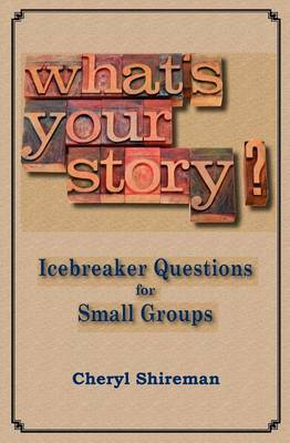 What's Your Story?: Icebreaker Questions for Small Groups