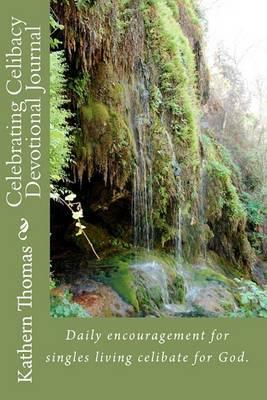 Celebrating Celibacy Devotional Journal: Daily Encouragement for Singles Living Celibate for God.