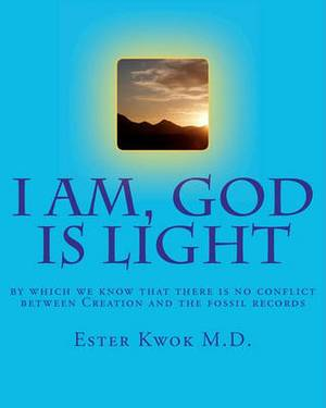 I Am, God Is Light: By Which We Know That There Is No Conflict Between Creation and the Fossil Records