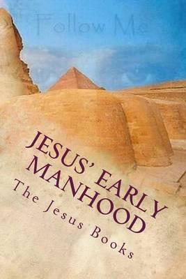 Jesus' Early Manhood: Twenty First Through Twenty Ninth Year