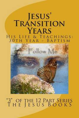Jesus' Transition Years: Thirtieth Year Through His Baptism
