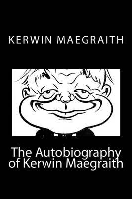 The Autobiography of Kerwin Maegraith